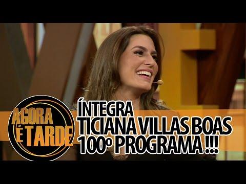 Agora é Tarde 26/08/2014 - Ticiana Villas Boas - Programa de número 100! (íntegra)