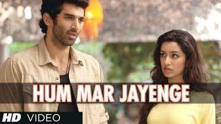 Hum Mar Jayenge Aashiqui 2 Video Song