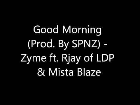 "Zyme ft. Rjay of LDP & Mista Blaze - ""Good Morning"" (Prod. By SPNZ)"