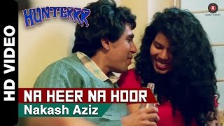 Hunterrr - Na Heer Na Hoor Official Video