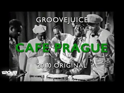 Groovejuice - Cafe Prague (full length)