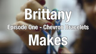 Brittany Makes - Chevron Bracelets (Episode 1)