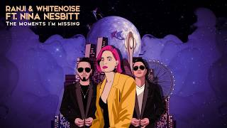 WHITENO1SE & Ranji  Ft. Nina Nesbitt - The Moments I\'m Missing  (Radio Edit)