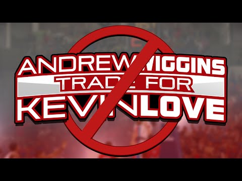 Andrew Wiggins TRADE for Kevin Love Will NOT Happen
