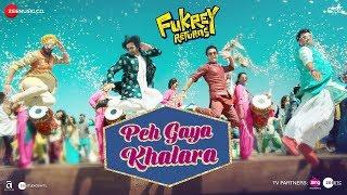 Peh Gaya Khalara |Fukrey Returns