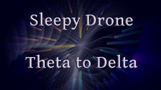Sleepy Drone Theta to Delta binaural beats)