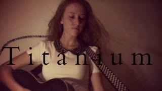 Titanium- David Guetta ft. Sia - Acoustic Cover By Valentina Scheffold