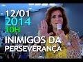 12/01/2014 - Celebração da Família - 10h - Inimigos da Perseverança - Bispa Sonia