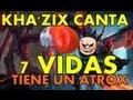 KHA'ZIX CANTA - 7 Vidas tiene un AATROX ( Parodia 7 Vidas )