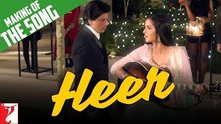 Making of the song - Heer - Jab Tak Hai Jaan