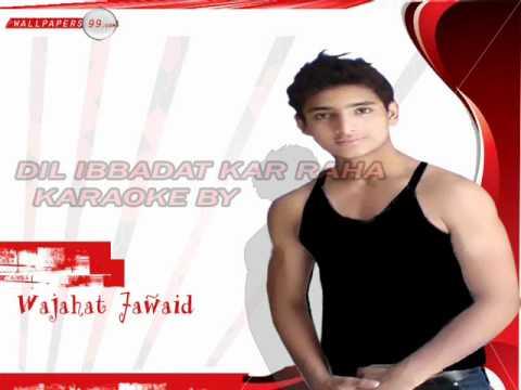 Dil Ibadat Kar Raha Hai Karaoke Instrumental By Wajahat Jawaid