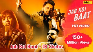 Jab Koi Baat - DJ Chetas  Full Video  Ft : Atif Aslam & Shirley Setia  Latest Romantic Songs 2018