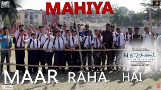 Mahiya Maar Raha Hai - M.S.Dhoni - The Untold Story