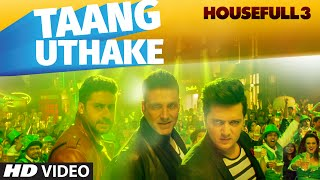 Taang Uthake Video Song - HOUSEFULL 3