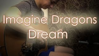Imagine Dragons - Dream (Fingerstyle Cover)