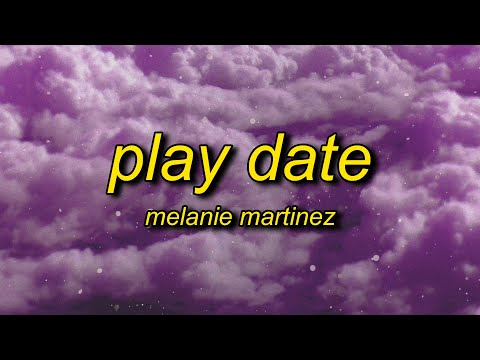 Melanie Martinez – Play Date Lyrics | i guess i'm just a playdate to you