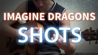 Imagine Dragons - Shots (Fingerstyle Cover)