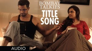 Bombay Talkies Title Song (Audio)