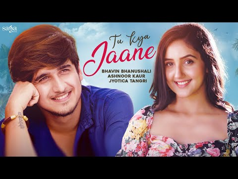 Bhavin Bhanushali   Tu Kya Jaane   Ashnoor Kaur   Jyotica Tangri   New Punjabi Song 2021   SagaMusic