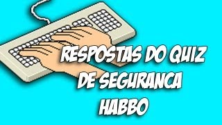 Todas as Respostas do Quiz de seguran�a HABBO