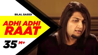 Bilal Saeed Adhi Adhi Raat Lyrics & Full Song