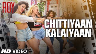 Roy - 'Chittiyaan Kalaiyaan' Video Song