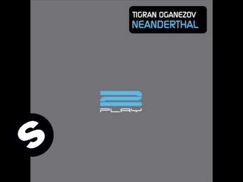 Tigran Oganezov - Neanderthal (Lee Haslam Remix) - UCpDJl2EmP7Oh90Vylx0dZtA