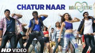 Chatur Naar Video Song - Machine