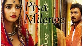 Raanjhanaa - Piya Milenge New Song Video feat Dhanush and Sonam Kapoor