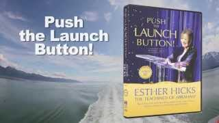 Push the LAUNCH Button - Abraham and Esther Hicks