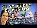 SI YO FUERA EL RUBIUS! - Parodia Musical De BEYONCE (If I Were A Boy) Y EL RUBIUS!
