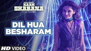Naam Shabana: Dil Hua Besharam