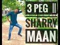 3 PEG ||  SHARRY MAAN  ||  PUNJABI BHANGARA  || ROHIT SHARMA'S  CHOREOGRAPHY