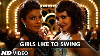 Girls Like To Swing - Dil Dhadakne Do