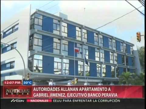 Autoridades allanan apartamento a ejecutivo Banco Peravia