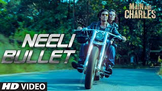 Main Aur Charles - 'Neeli Bullet' VIDEO Song