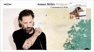 Arman Méliès – Constamment je Brûle –