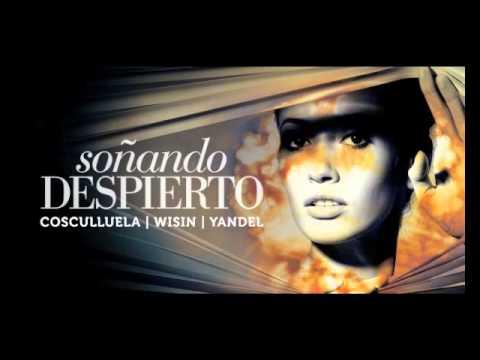 Cosculluela ft Wisin Y Yandel - Soñando Despierto con Letra
