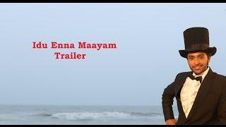 Idu Enna Maayam - Trailer
