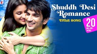 Shuddh Desi Romance - Full Title Song  Sushant Singh Rajput  Parineeti  Benny Dayal  Shalmali