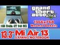 GTA V 5 (PC) 60 fps test on 13.3'' Xiaomi Air Notebook /256GB SSD/Intel Core i5/8GB RAM/GT 940MX 1GB