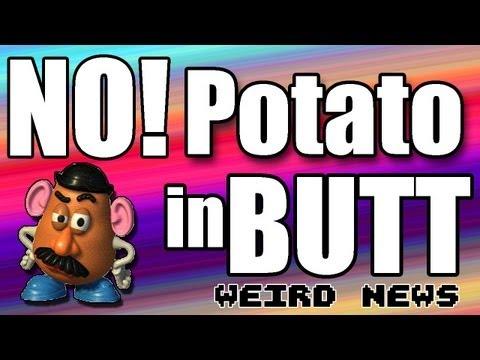 Weird News - NO POTATO IN BUTT