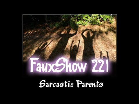 Sarcastic Parents | FauxShow 221