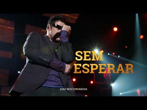 João Bosco e Vinicius - Sem Esperar