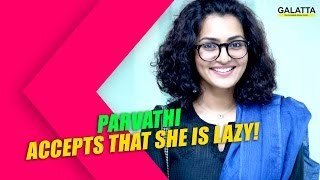 Parvathi Accepts That She is Lazy! Kollywood News  online Parvathi Accepts That She is Lazy! Red Pix TV Kollywood News