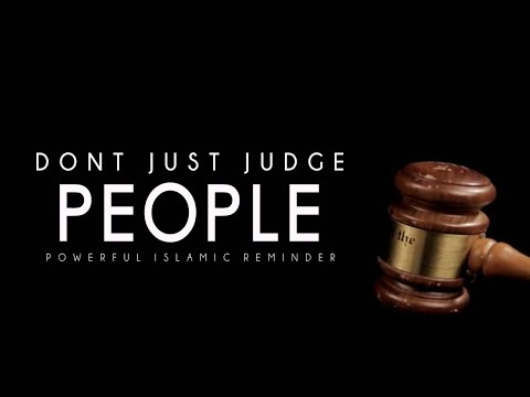 Don't Just Judge People ᴴᴰ - Powerful Islamic Reminder