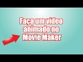 como fazer um video animado no movie maker
