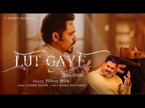 Lut Gaye (Bhojpuri) | Emraan Hashmi, Yukti | Pawan Singh, Tanishk B, Manoj M, Chotu Yadav