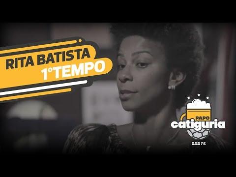 RITA BATISTA (PRIMEIRO TEMPO) - PAPO CATIGURIA