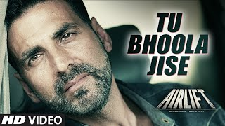 Tu Bhoola Jise Video Song - Airlift